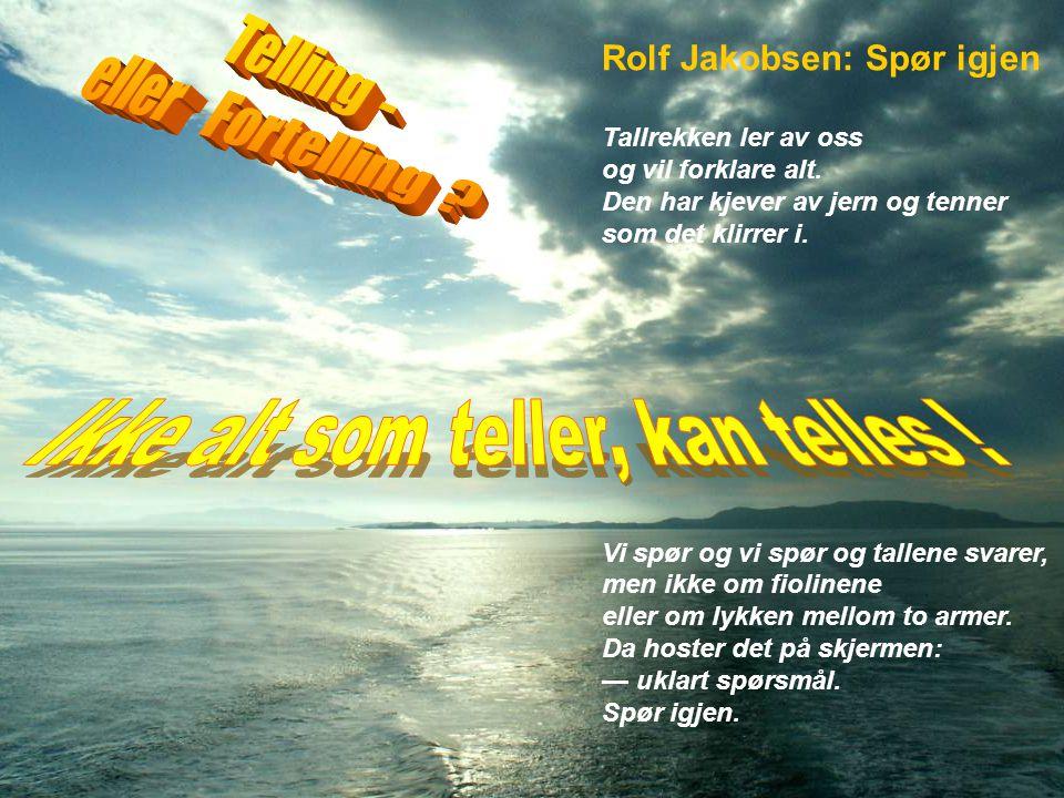 Rolf Jakobsen: Spør igjen Tallrekken ler av oss og vil forklare alt.