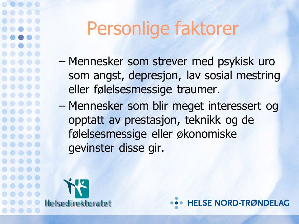 Personlige faktorer –Mennesker som strever med psykisk uro som angst, depresjon, lav sosial mestring eller følelsesmessige traumer. –Mennesker som bli