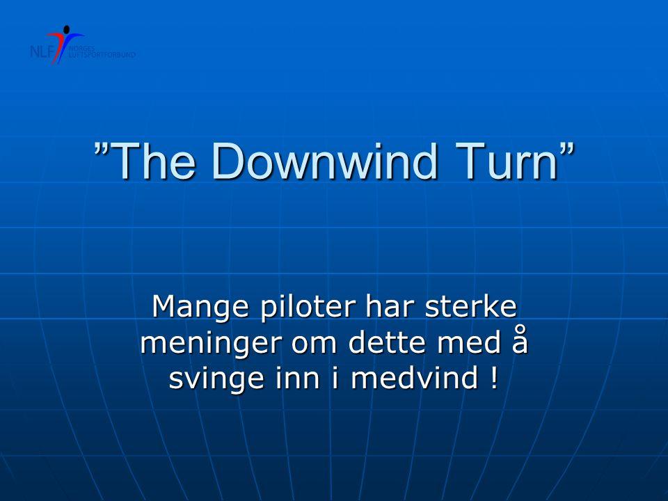 The Downwind Turn Mange piloter har sterke meninger om dette med å svinge inn i medvind !