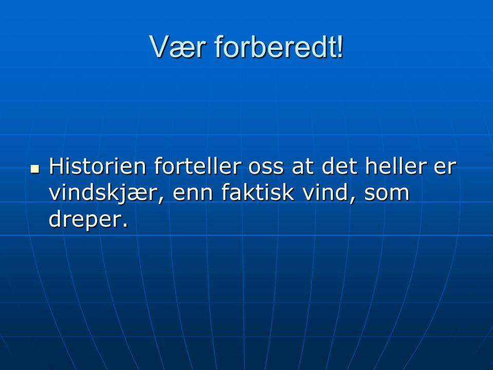 Vær forberedt!  Historien forteller oss at det heller er vindskjær, enn faktisk vind, som dreper.