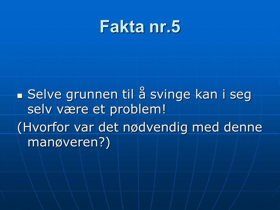 Fakta nr.5  Selve grunnen til å svinge kan i seg selv være et problem.