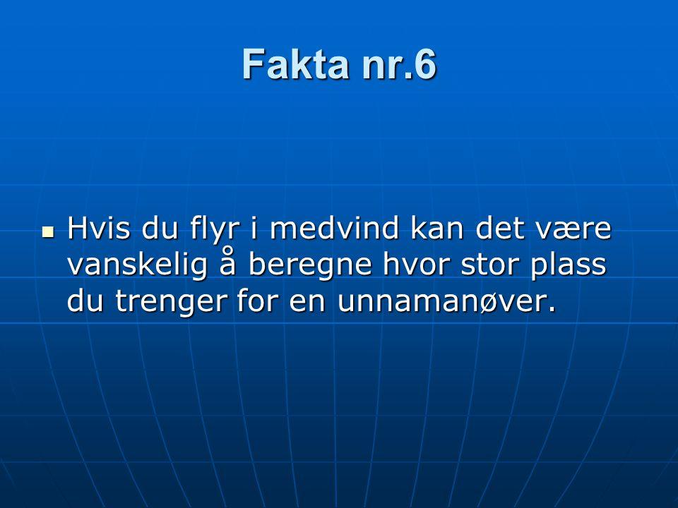 Fakta nr.6  Hvis du flyr i medvind kan det være vanskelig å beregne hvor stor plass du trenger for en unnamanøver.