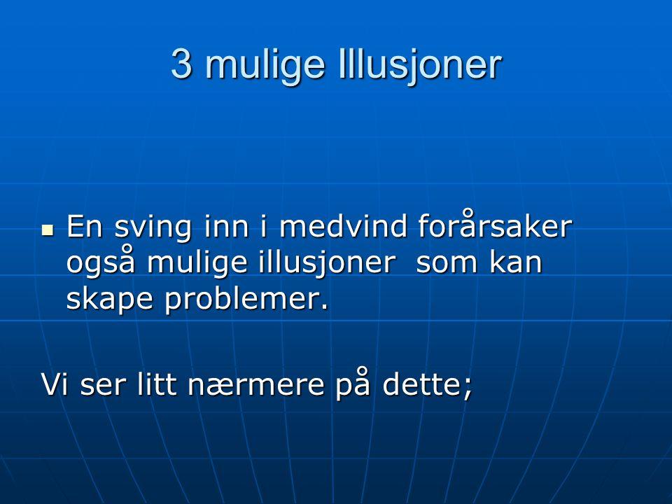 3 mulige Illusjoner  En sving inn i medvind forårsaker også mulige illusjoner som kan skape problemer.