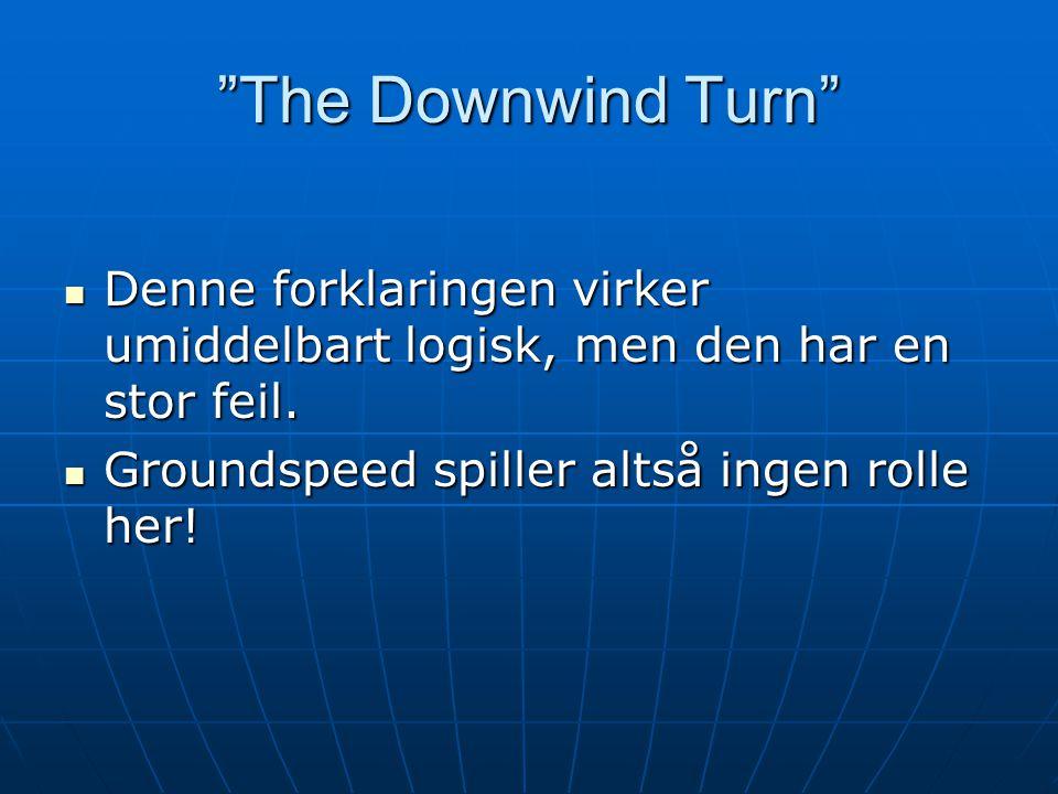 The Downwind Turn  Denne forklaringen virker umiddelbart logisk, men den har en stor feil.
