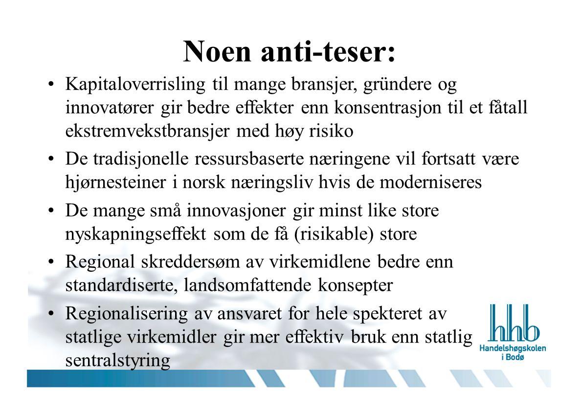Noen anti-teser: •Kapitaloverrisling til mange bransjer, gründere og innovatører gir bedre effekter enn konsentrasjon til et fåtall ekstremvekstbransj