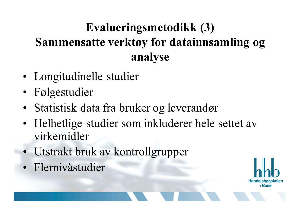 Evalueringsmetodikk (3) Sammensatte verktøy for datainnsamling og analyse •Longitudinelle studier •Følgestudier •Statistisk data fra bruker og leveran