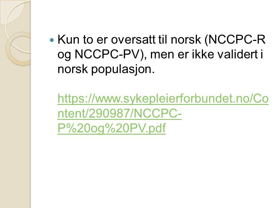  Kun to er oversatt til norsk (NCCPC-R og NCCPC-PV), men er ikke validert i norsk populasjon. https://www.sykepleierforbundet.no/Co ntent/290987/NCCP