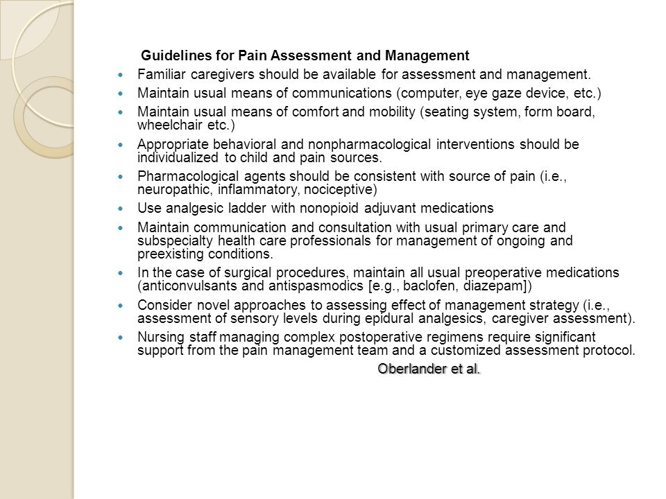 Guidelines for Pain Assessment and Management  Familiar caregivers should be available for assessment and management.  Maintain usual means of commu
