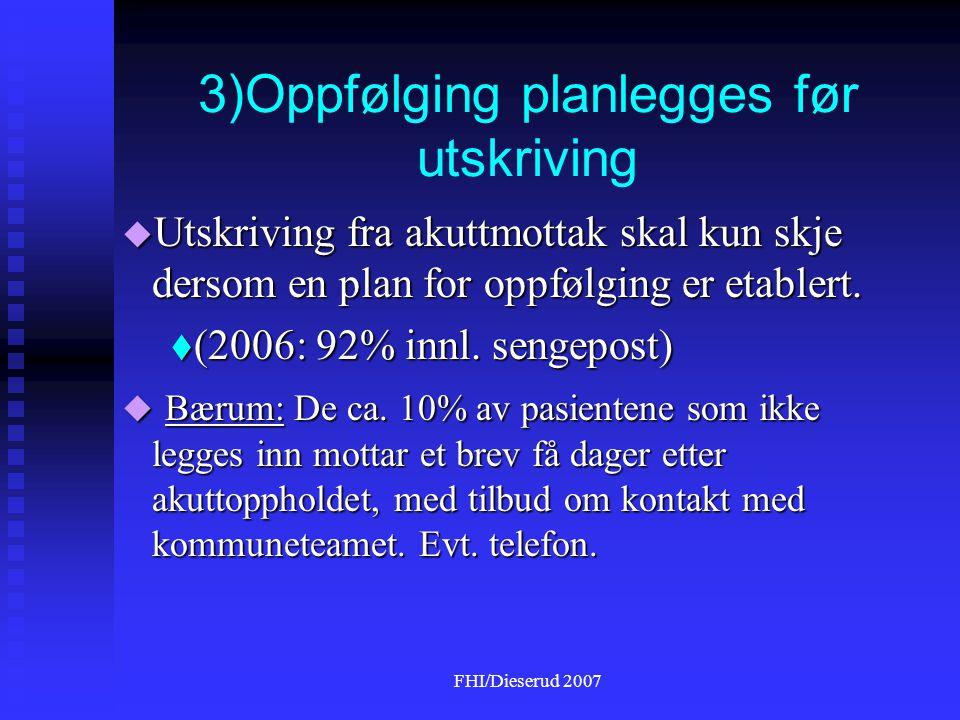 FHI/Dieserud 2007 3)Oppfølging planlegges før utskriving  Utskriving fra akuttmottak skal kun skje dersom en plan for oppfølging er etablert.