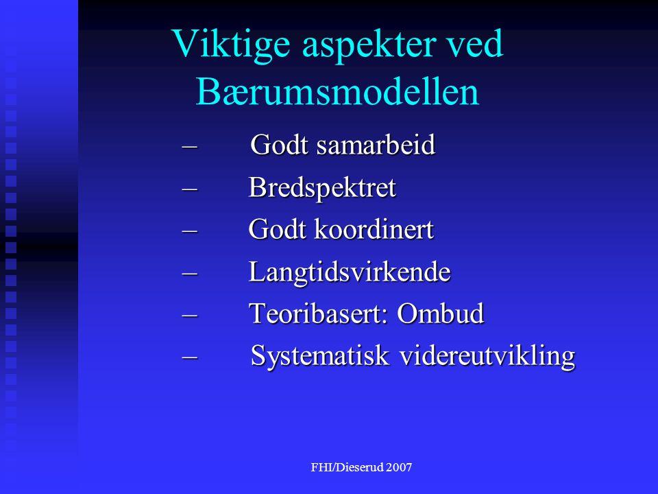 FHI/Dieserud 2007 Viktige aspekter ved Bærumsmodellen – Godt samarbeid – Bredspektret – Godt koordinert – Langtidsvirkende – Teoribasert: Ombud – Systematisk videreutvikling