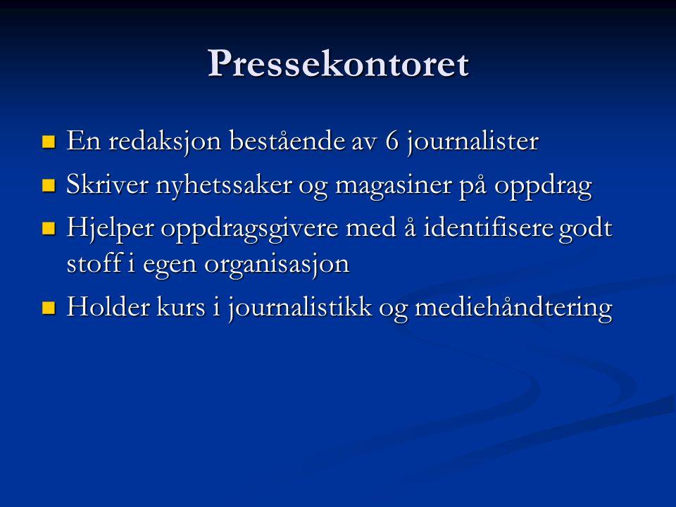 Pressekontoret  En redaksjon bestående av 6 journalister  Skriver nyhetssaker og magasiner på oppdrag  Hjelper oppdragsgivere med å identifisere go