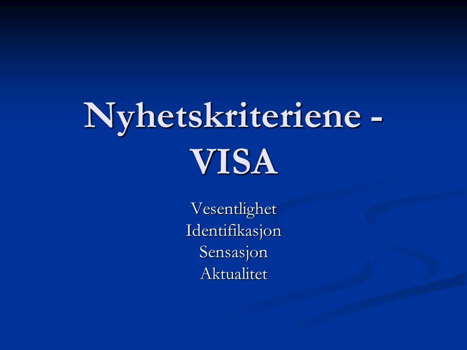 Nyhetskriteriene - VISA VesentlighetIdentifikasjonSensasjonAktualitet