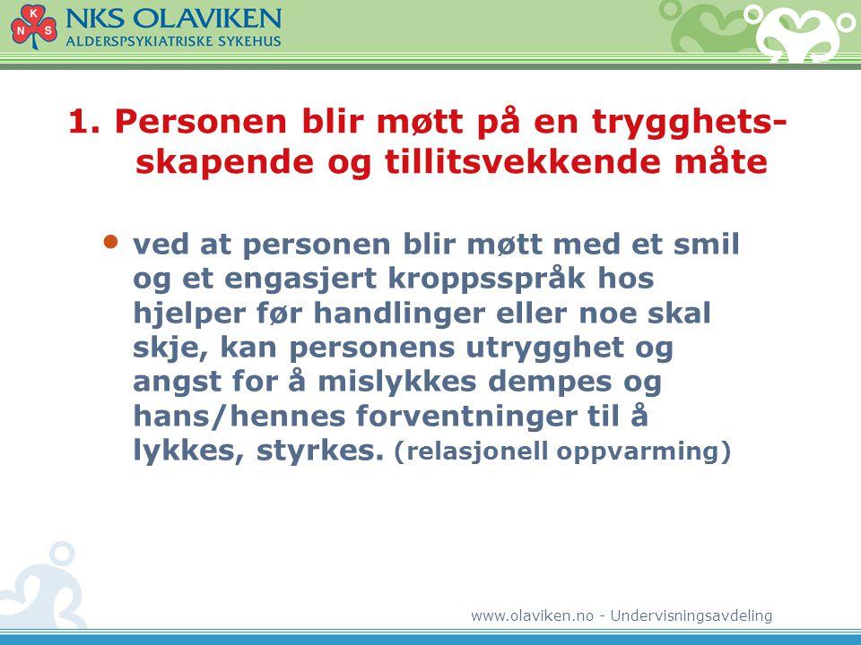 www.olaviken.no - Undervisningsavdeling 1. Personen blir møtt på en trygghets- skapende og tillitsvekkende måte • ved at personen blir møtt med et smi