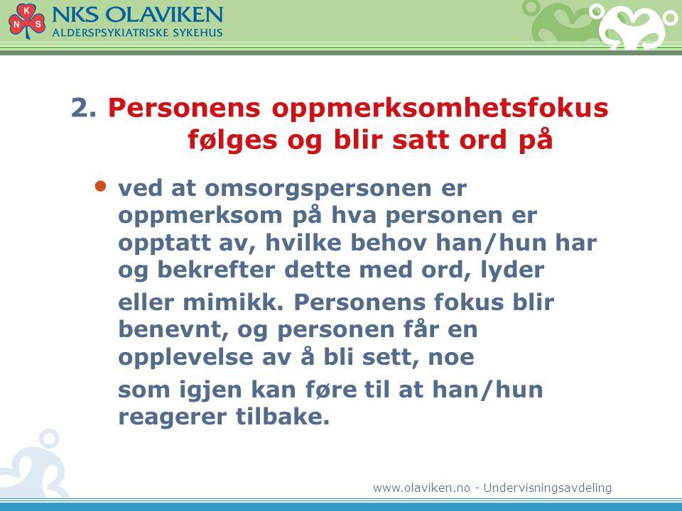 www.olaviken.no - Undervisningsavdeling 2. Personens oppmerksomhetsfokus følges og blir satt ord på • ved at omsorgspersonen er oppmerksom på hva pers