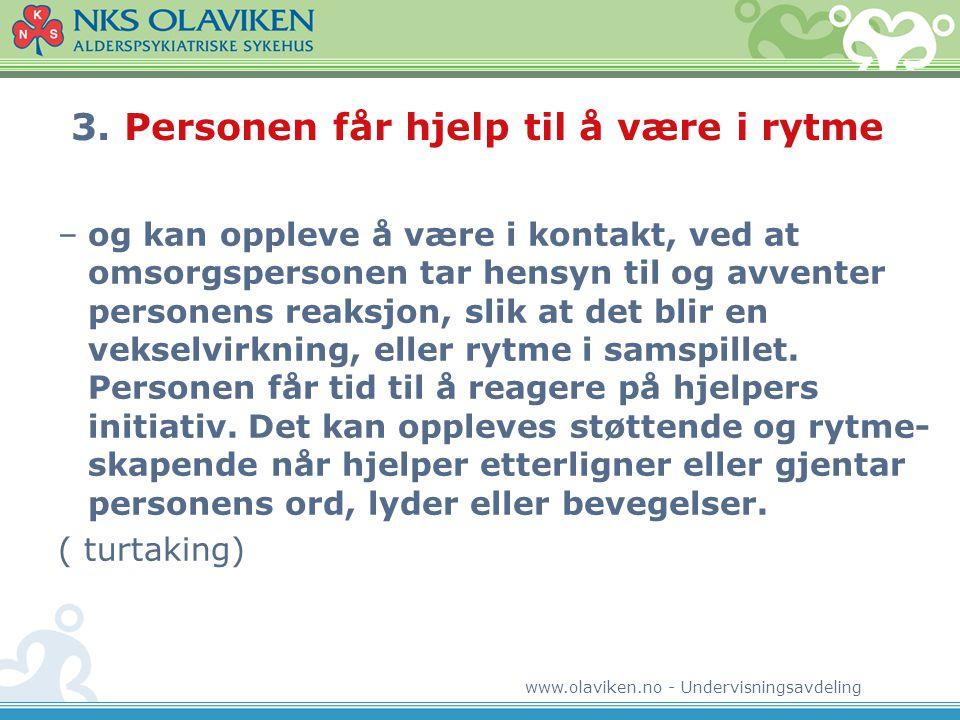 www.olaviken.no - Undervisningsavdeling 3. Personen får hjelp til å være i rytme –og kan oppleve å være i kontakt, ved at omsorgspersonen tar hensyn t