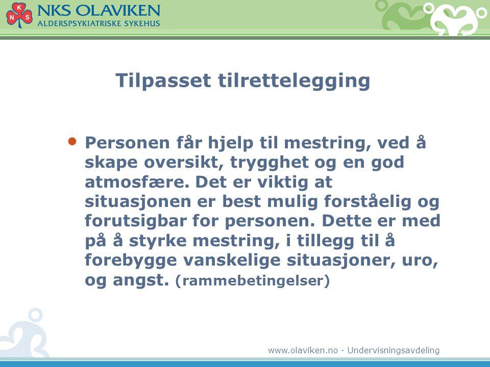 www.olaviken.no - Undervisningsavdeling Tilpasset tilrettelegging • Personen får hjelp til mestring, ved å skape oversikt, trygghet og en god atmosfære.