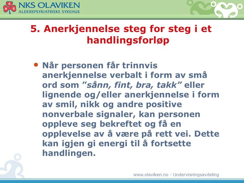 www.olaviken.no - Undervisningsavdeling 5. Anerkjennelse steg for steg i et handlingsforløp • Når personen får trinnvis anerkjennelse verbalt i form a