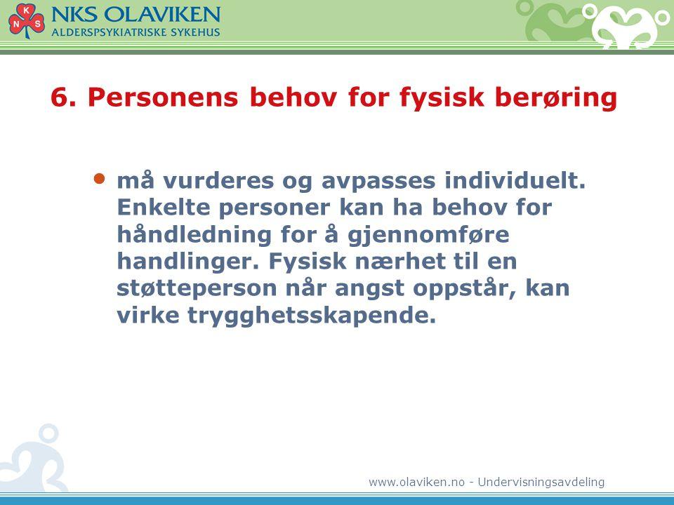 www.olaviken.no - Undervisningsavdeling 6. Personens behov for fysisk berøring • må vurderes og avpasses individuelt. Enkelte personer kan ha behov fo