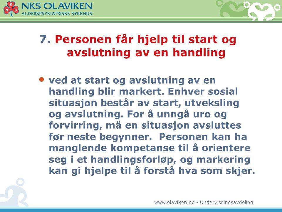 www.olaviken.no - Undervisningsavdeling 7. Personen får hjelp til start og avslutning av en handling • ved at start og avslutning av en handling blir