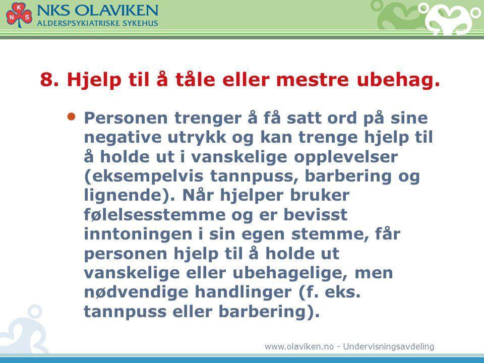 www.olaviken.no - Undervisningsavdeling 8. Hjelp til å tåle eller mestre ubehag. • Personen trenger å få satt ord på sine negative utrykk og kan treng