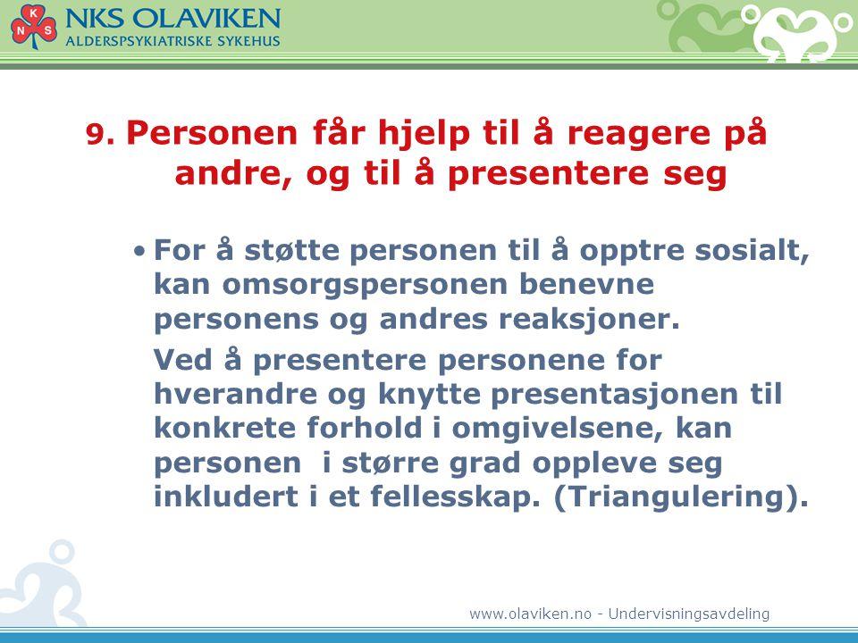 www.olaviken.no - Undervisningsavdeling 9. Personen får hjelp til å reagere på andre, og til å presentere seg •For å støtte personen til å opptre sosi