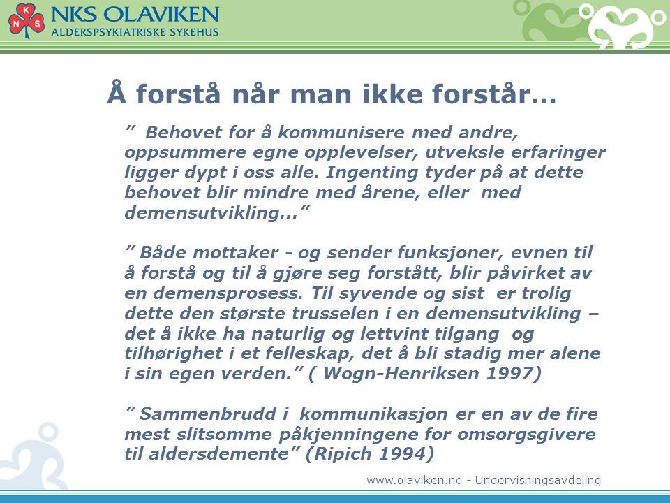 www.olaviken.no - Undervisningsavdeling Å forstå når man ikke forstår… Behovet for å kommunisere med andre, oppsummere egne opplevelser, utveksle erfaringer ligger dypt i oss alle.