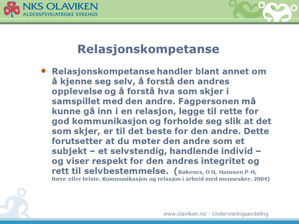 www.olaviken.no - Undervisningsavdeling Relasjonskompetanse • Relasjonskompetanse handler blant annet om å kjenne seg selv, å forstå den andres opplevelse og å forstå hva som skjer i samspillet med den andre.