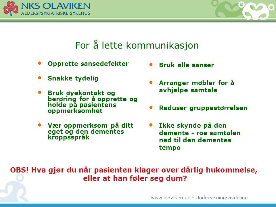 www.olaviken.no - Undervisningsavdeling For å lette kommunikasjon • Opprette sansedefekter • Snakke tydelig • Bruk øyekontakt og berøring for å oppret