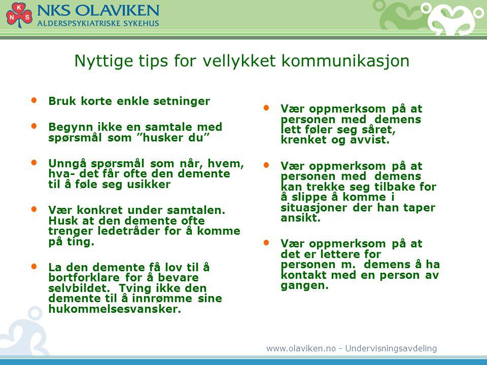 www.olaviken.no - Undervisningsavdeling Nyttige tips for vellykket kommunikasjon • Bruk korte enkle setninger • Begynn ikke en samtale med spørsmål so