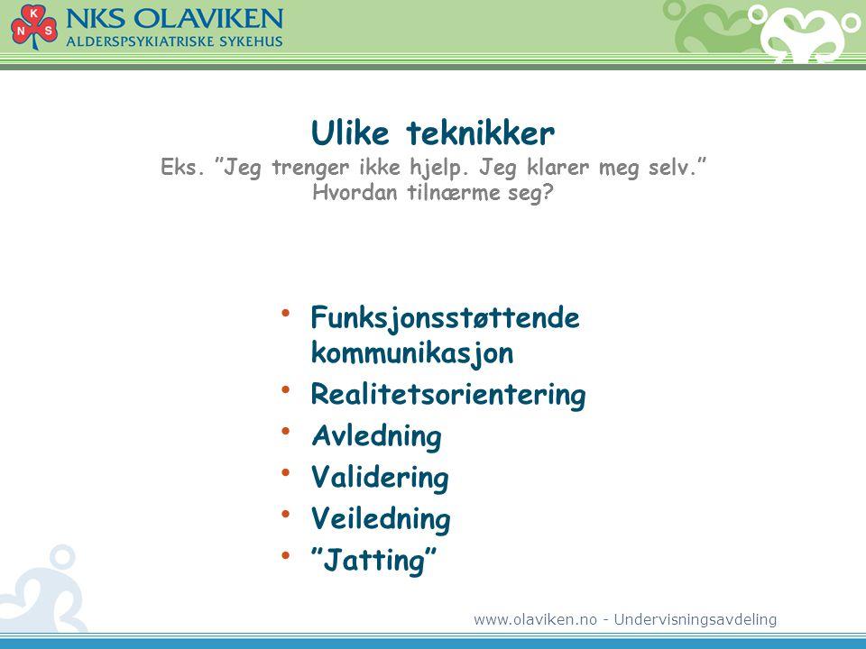 """www.olaviken.no - Undervisningsavdeling Ulike teknikker Eks. """"Jeg trenger ikke hjelp. Jeg klarer meg selv."""" Hvordan tilnærme seg? • Funksjonsstøttende"""
