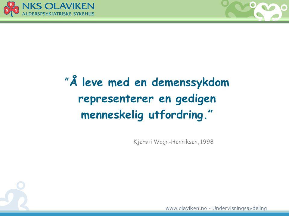 """www.olaviken.no - Undervisningsavdeling """"Å leve med en demenssykdom representerer en gedigen menneskelig utfordring."""" Kjersti Wogn-Henriksen, 1998"""