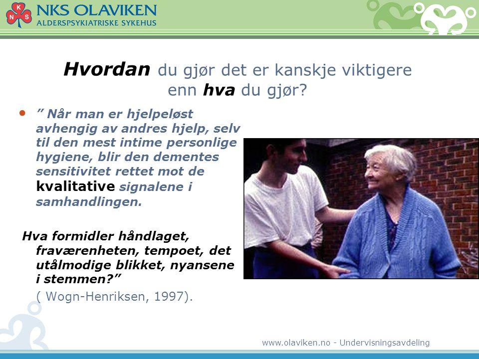 www.olaviken.no - Undervisningsavdeling • Alt du gjør overfor en person med demens er enten • Behandling • Eller Feilbehandling