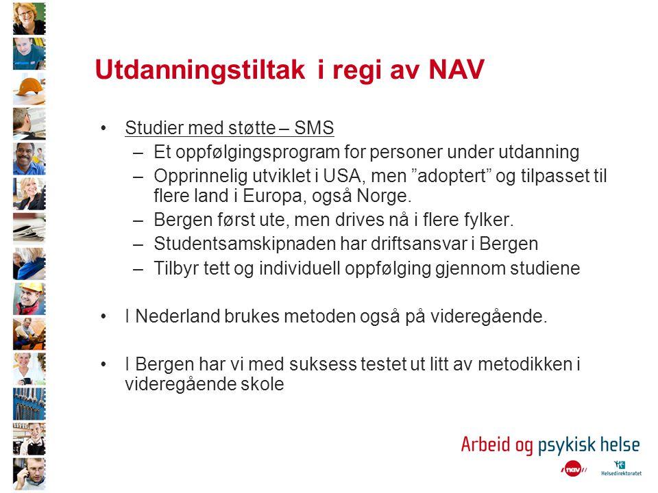 Utdanningstiltak i regi av NAV •Studier med støtte – SMS –Et oppfølgingsprogram for personer under utdanning –Opprinnelig utviklet i USA, men adoptert og tilpasset til flere land i Europa, også Norge.