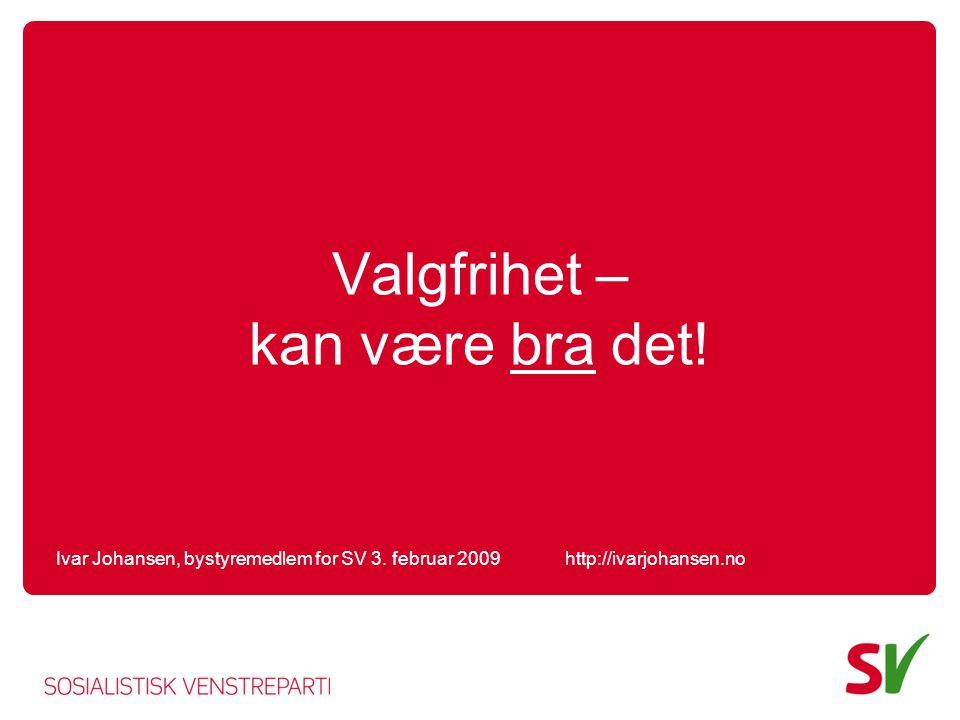 Valgfrihet – kan være bra det. Ivar Johansen, bystyremedlem for SV 3.