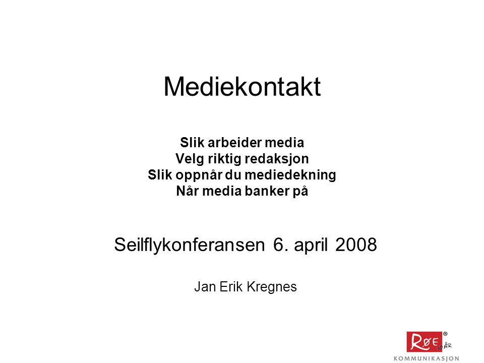 Mediekontakt Slik arbeider media Velg riktig redaksjon Slik oppnår du mediedekning Når media banker på Seilflykonferansen 6.
