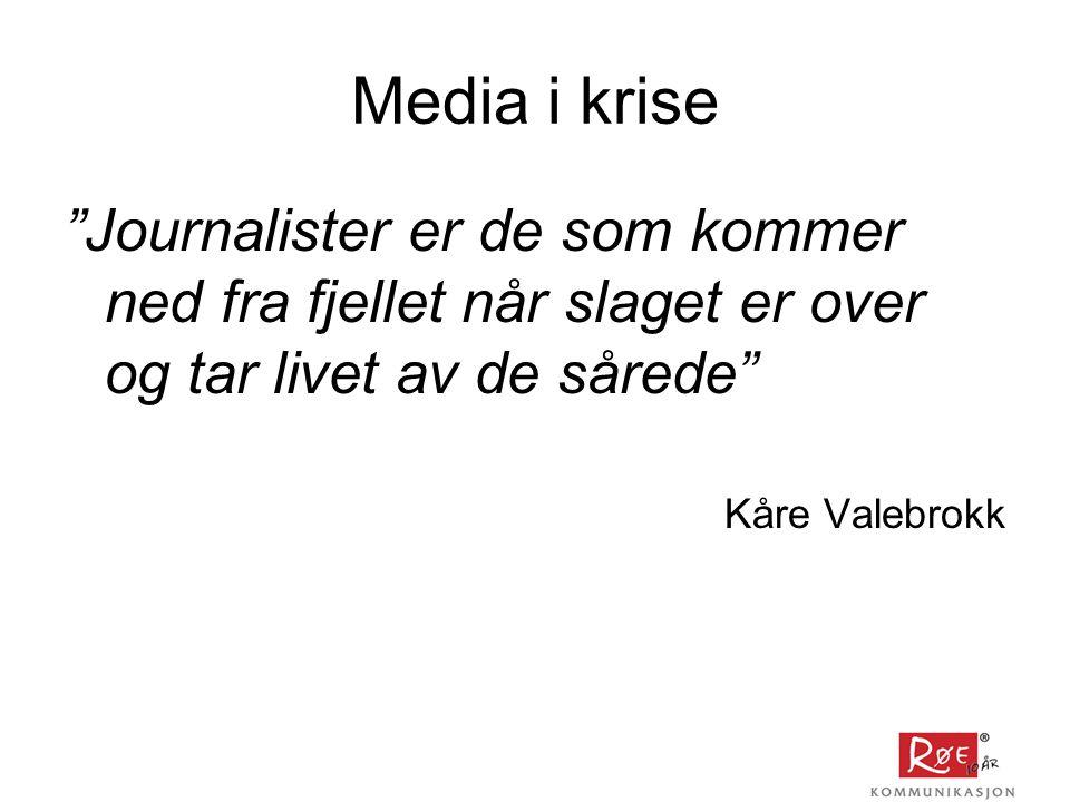 Media i krise Journalister er de som kommer ned fra fjellet når slaget er over og tar livet av de sårede Kåre Valebrokk