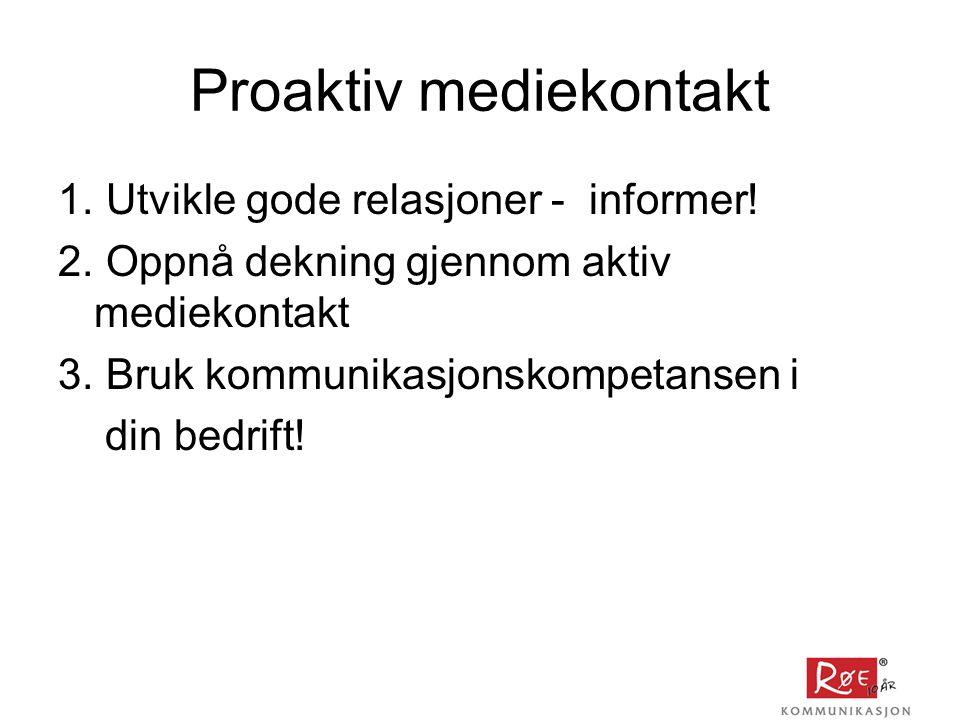 Proaktiv mediekontakt 1.Utvikle gode relasjoner - informer.