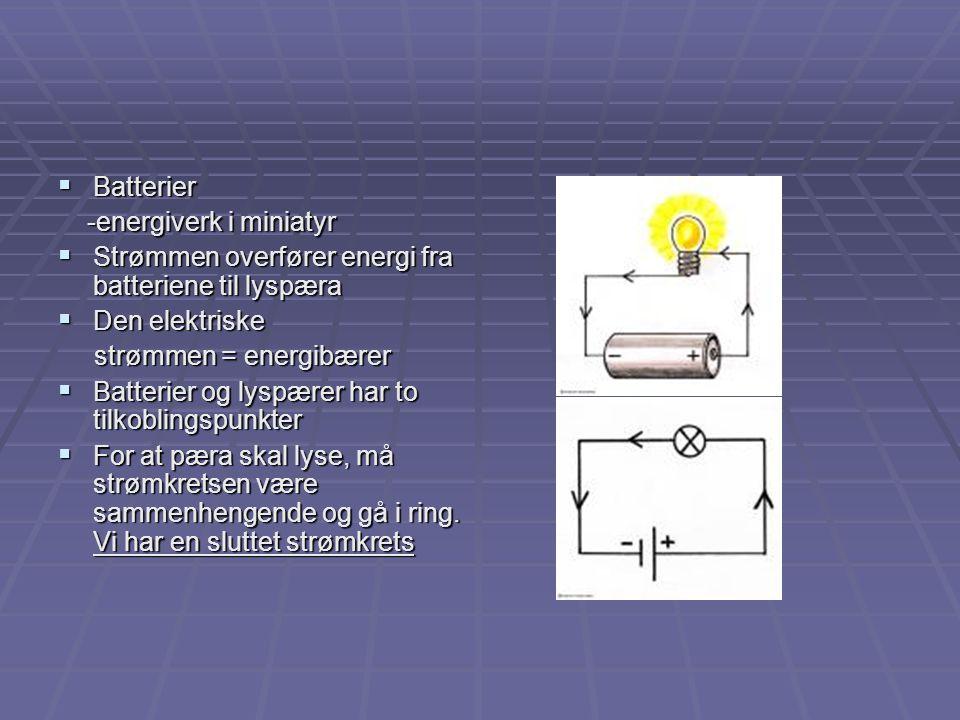 Seriekobling/parallellkobling  Seriekobling av batterier: Plusspolen på et batteri er koblet sammen med minuspolen på det neste.