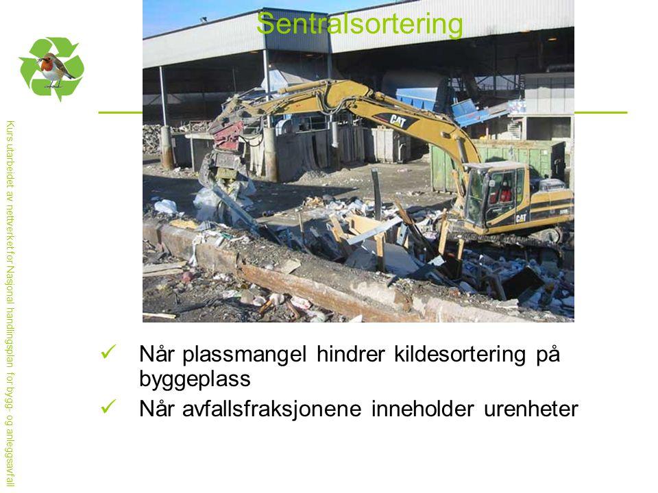 Sentralsortering  Når plassmangel hindrer kildesortering på byggeplass  Når avfallsfraksjonene inneholder urenheter