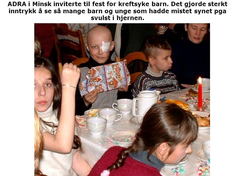 ADRA i Minsk inviterte til fest for kreftsyke barn. Det gjorde sterkt inntrykk å se så mange barn og unge som hadde mistet synet pga svulst i hjernen.