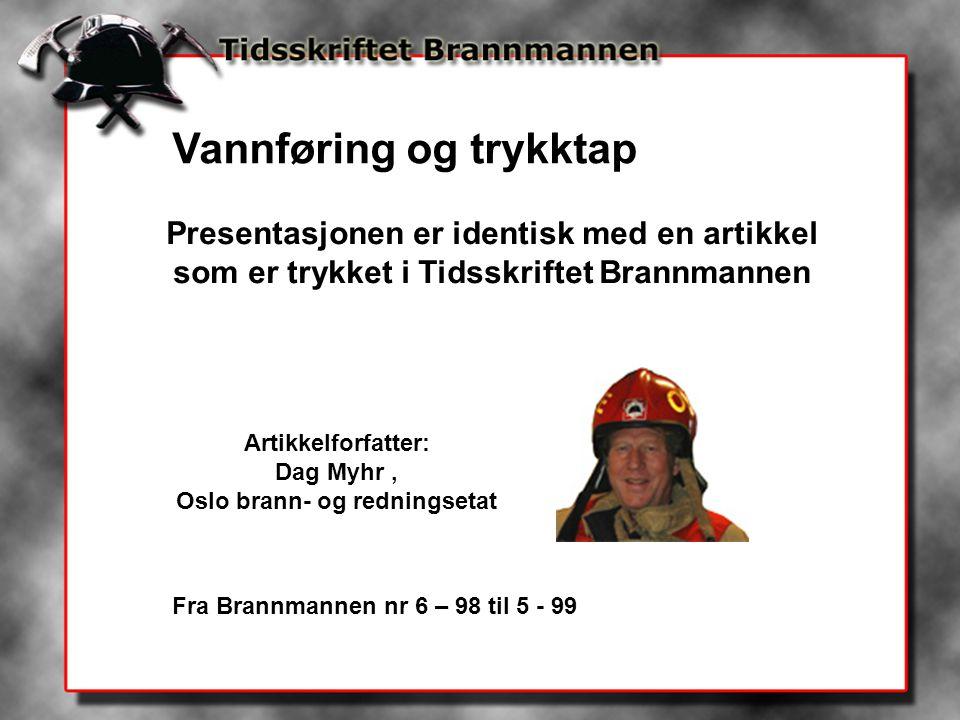 Presentasjonen er identisk med en artikkel som er trykket i Tidsskriftet Brannmannen Artikkelforfatter: Dag Myhr, Oslo brann- og redningsetat Vannføri