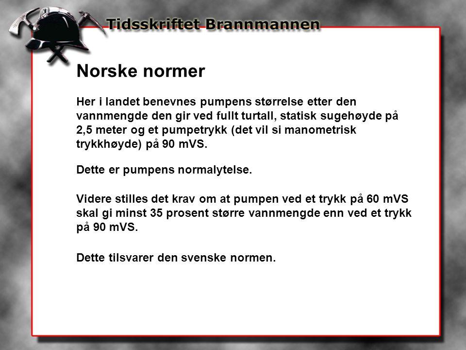 Norske normer Her i landet benevnes pumpens størrelse etter den vannmengde den gir ved fullt turtall, statisk sugehøyde på 2,5 meter og et pumpetrykk