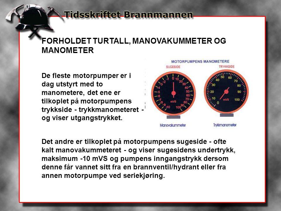 FORHOLDET TURTALL, MANOVAKUMMETER OG MANOMETER De fleste motorpumper er i dag utstyrt med to manometere, det ene er tilkoplet på motorpumpens trykksid