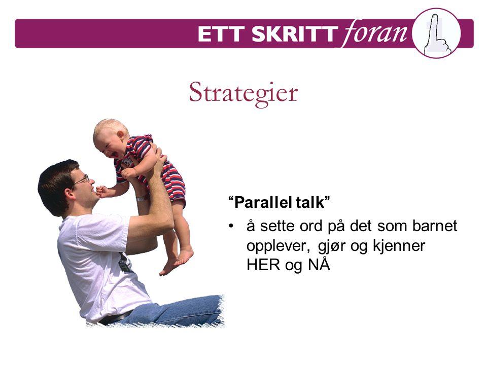"""Strategier """"Parallel talk"""" •å sette ord på det som barnet opplever, gjør og kjenner HER og NÅ"""