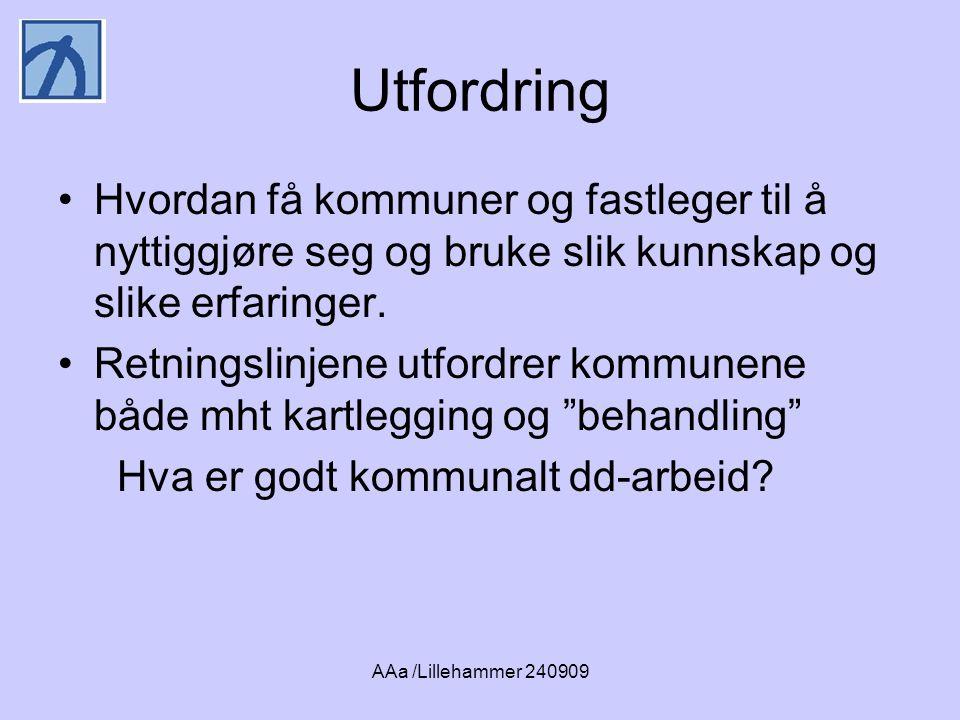 AAa /Lillehammer 240909 Utfordring •Hvordan få kommuner og fastleger til å nyttiggjøre seg og bruke slik kunnskap og slike erfaringer.