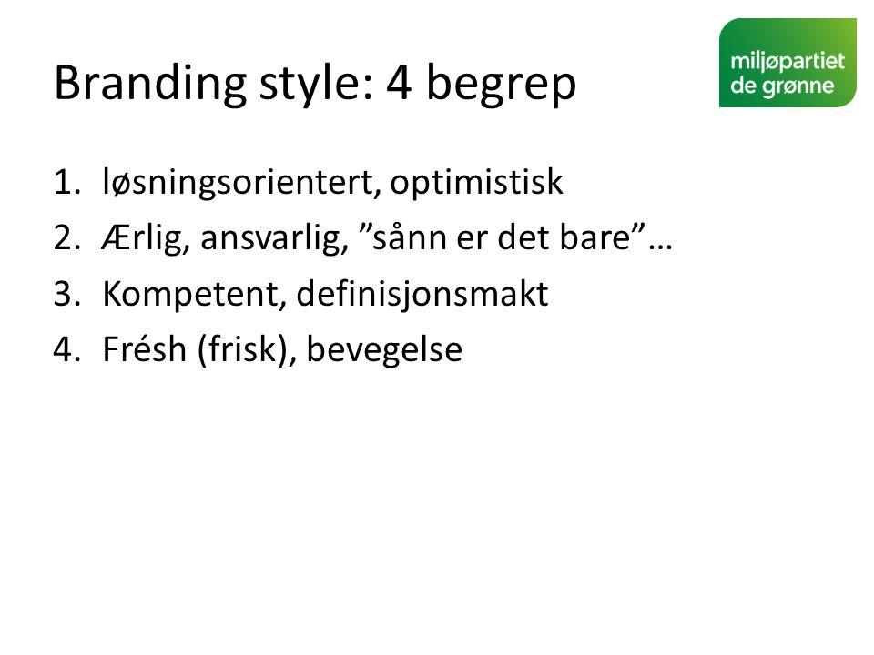 """Branding style: 4 begrep 1.løsningsorientert, optimistisk 2.Ærlig, ansvarlig, """"sånn er det bare""""… 3.Kompetent, definisjonsmakt 4.Frésh (frisk), bevege"""