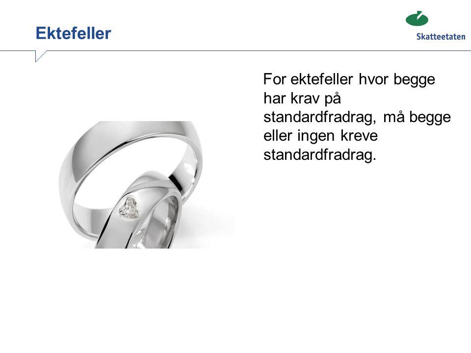 Ektefeller For ektefeller hvor begge har krav på standardfradrag, må begge eller ingen kreve standardfradrag.