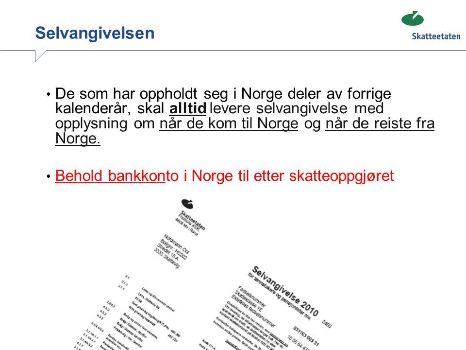Selvangivelsen • De som har oppholdt seg i Norge deler av forrige kalenderår, skal alltid levere selvangivelse med opplysning om når de kom til Norge