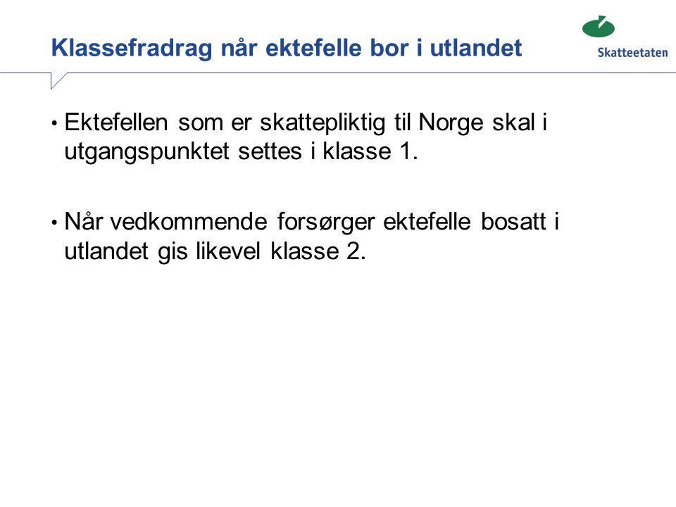Klassefradrag når ektefelle bor i utlandet • Ektefellen som er skattepliktig til Norge skal i utgangspunktet settes i klasse 1. • Når vedkommende fors