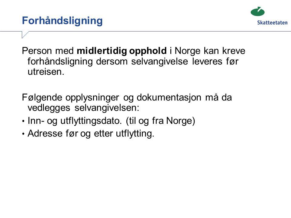 Forhåndsligning Person med midlertidig opphold i Norge kan kreve forhåndsligning dersom selvangivelse leveres før utreisen. Følgende opplysninger og d